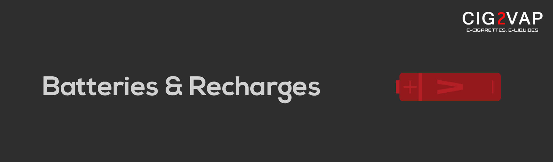 Batteries et recharges